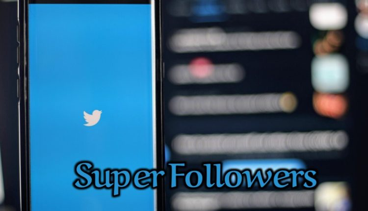 Will (Super Followers) come next on Twitter?
