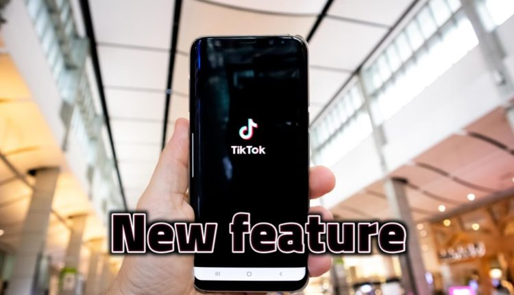 TikTok announces the launch of a new feature