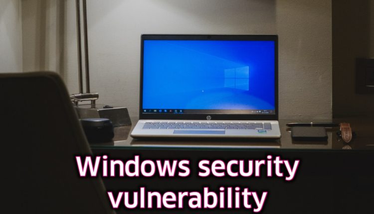 Learn about a security vulnerability in Windows that has no solution yet